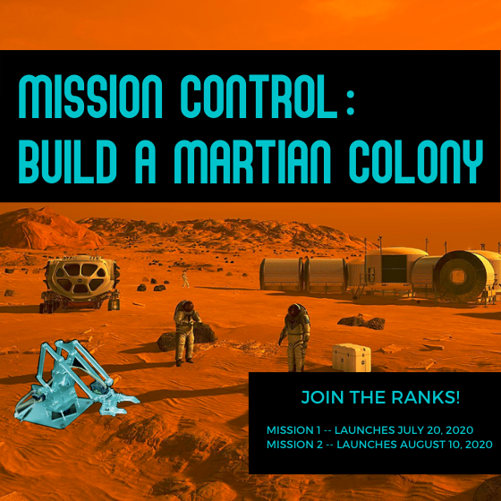 Poster graphic of an astronaut exploring Mars with event title. Text reads: Mission Control: Build a Martian Colony. Join the Ranks! Mission 1 launches July 20th 2020, Mission 2 launches August 10th, 2020