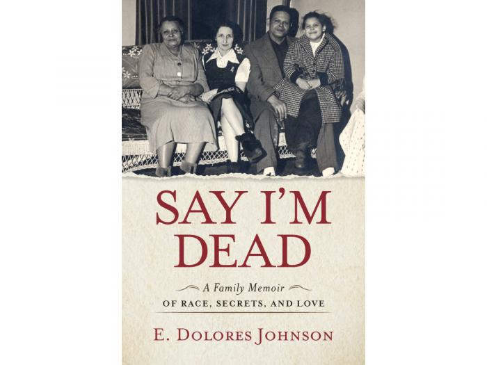 Event image for Say I'm Dead, A Family Memoir of Race, Secrets and Love by Dolores Johnson